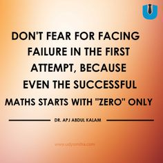 """Don't fear for facing failure in the first attempt, Because even the successful MATHS starts with """"zero"""" only. Dr.APJ.Abdulkalam   Udyomitra"""