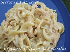 Served Up With Love: Crock Pot Chicken and Noodles