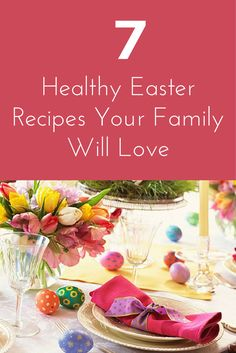 Healthy Easter Recipes Your Family Will Love