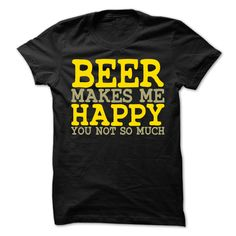 Beer Makes Me Happy You Not So Much T Shirt #beer #drinkbeer #shirt