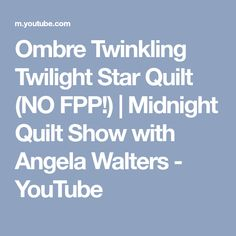Ombre Twinkling Twilight Star Quilt (NO FPP!)   Midnight Quilt Show with Angela Walters - YouTube Midnight Quilt Show, Nancy Smith, Twilight Stars, Twinkle Twinkle, Quilting, Videos, Youtube, Fat Quarters, Jelly Rolls