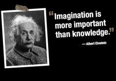 "Albert Einstein - ""Imagination is more important than knowledge."""