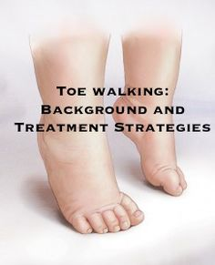 Toe Walking in Children; Background and Treatment Ideas to address toe walking; Idiopathic Toe Walking in Children; Physical Therapy Toe Walking