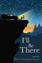 I'll be there : a novel  Author:Holly Goldberg Sloan  Publisher:New York : Little, Brown, 2011.  Edition/Format: Book : Fiction : Secondary (senior high) school : English : 1st edView all editions and formats   Summary:Raised by an unstable father who keeps constantly on the move, Sam Border has long been the voice of his younger brother, Riddle, but everything changes when Sam meets Emily Bell and, welcomed by her family, the brothers are faced with normalcy for the first time.