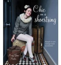 Chic on a Shoestring: Simple to Sew Vintage-style Accessories by Mary Jane Baxter