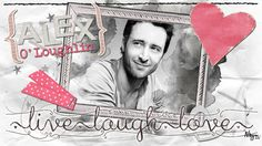 Alex O'Loughlin. Live Laugh Love.