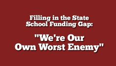 "Filling in the State School Funding Gap: ""We're Our Own Worst Enemy"""