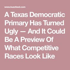 A Texas Democratic Primary Has Turned Ugly — And It Could Be A Preview Of What Competitive Races Look Like