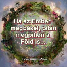 Ha az Ember megbékél, talán megpihen a 🌍 Föld is. Amíg osztozkodik rajta, vérrel áztatja, természetesnek veszi mindazt, ami az Ő ajándéka - kapja a tanítást is. Szeretnünk kell a Földet. Hála érte Istennek. Köszönöm. Szeretlek ❤ FELÉRTEM. HO'OPONOPONO, AZ ÉLETEM 2