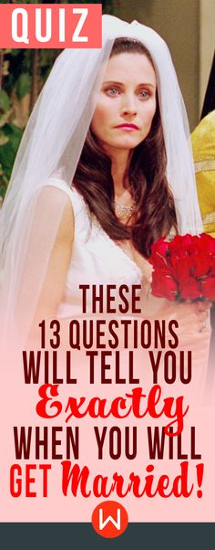 Quiz: When will YOU get married? This personality quiz will tell you EXACTLY when you are going to get married. We can tell you in advance so you can start planning your wedding! *plays bridal procession* Fun quiz girl quiz, buzzfeed quiz, playbuzz quizzes, Monica, Friends.