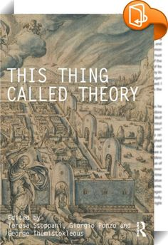 This Thing Called Theory    ::  <P>In the age of post-digital architecture and digital materiality, <I>This Thing Called Theory</I> explores current practices of architectural theory, their critical and productive role. The book is organized in sections which explore theory as an open issue in architecture, as it relates to and borrows from other disciplines, thus opening up architecture itself and showing how architecture is inextricably connected to other social and theoretical pract...
