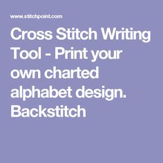 Cross Stitch Writing Tool - Print your own charted alphabet design. Backstitch