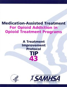 TIP 43: Medication-Assisted Treatment for Opioid Addiction in Opioid Treatment Programs   SAMHSA