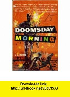 Doomsday Morning C. L. Moore, Richard Powers ,   ,  , ASIN: B000ILMZT0 , tutorials , pdf , ebook , torrent , downloads , rapidshare , filesonic , hotfile , megaupload , fileserve