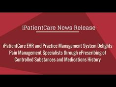 iPatientCare EHR and Practice Management System Ready to Provide ePrescribing of Controlled Substances and Medications History for Pain Management Specialists |