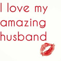 I love my amazing husband!  Shhhh, he doesn't know that I think he is amazing.
