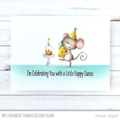 MFT: It's a Mice Time to Celebrate, critter sketch, Nicole Vögeli Happy Birthday Dancing, Happy Dance, Birthday Greetings, Birthday Wishes, Birthday Cards, Birthday Quotes, Birthday Ideas For Her, Birthday Diy, Card Making Inspiration