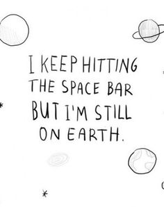 I keep htting the space bar, but I'm still on earth (grin) #amwriting