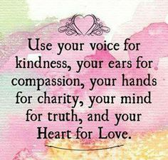 Kindness, Compassion, charity, Truth, & Love