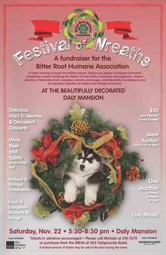 The Festival of Wreaths is a fundraiser for the Bitter Root Humane Association and will be held from 5:30 to 8:30pm Saturday, November 22nd at the Daly Mansion!