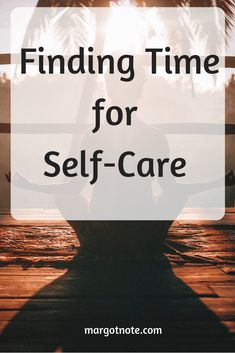 Finding Time for Self-Care — Margot Note Consulting LLC