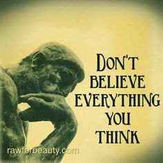 10 Best Dont Believe Everything You Think Images Thinking About