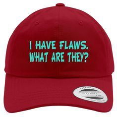 I Have Flaws What Are They? Embroidered Cotton Twill Hat