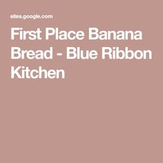 First Place Banana Bread - Blue Ribbon Kitchen