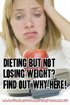 Click the link to the right to find out the top 7 reasons why you may be dieting but not losing weight: http://www.bestwomensworkoutreviews.com/dieting-but-not-losing-weight-find-out-why-here #weightlossrecipes
