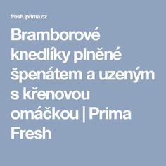 Bramborové knedlíky plněné špenátem a uzeným s křenovou omáčkou | Prima Fresh