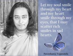 Let my soul smile through my heart and my heart smile through my eyes, that I may scatter rich smiles in sad hearts. Paramhansa #Yogananda