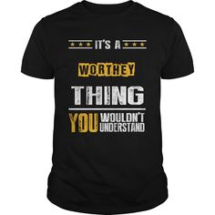 It's A WORTHEY Thing,You Wouldn't Understand T-shirt #gift #ideas #Popular #Everything #Videos #Shop #Animals #pets #Architecture #Art #Cars #motorcycles #Celebrities #DIY #crafts #Design #Education #Entertainment #Food #drink #Gardening #Geek #Hair #beauty #Health #fitness #History #Holidays #events #Home decor #Humor #Illustrations #posters #Kids #parenting #Men #Outdoors #Photography #Products #Quotes #Science #nature #Sports #Tattoos #Technology #Travel #Weddings #Women