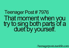 That moment when you try to sing both parts of a duet by yourself