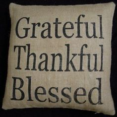 burlap - fabric markers - letter stencils - I am making this pillow! Thankful And Blessed, Im Grateful, Thankful Quotes, Forever Grateful, Happy Fall, Happy Thanksgiving, Letter Stencils, Burlap Fabric, Thoughts