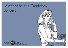 I'd rather be at a Candlebox concert!