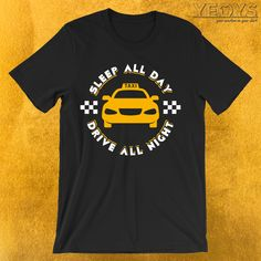Funny Driving Quotes, Driving Humor, Taxi Driver Quotes, Incredible Gifts, Amazing, Drive All Night, Sleeping All Day, Funny Graphic Tees, Night Shift