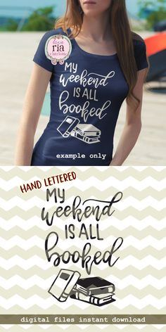My weekend is all booked, fun funny quirky bookworm book lover digital cut files, SVG, DXF, Silhouette Cameo Vinyl, Silhouette Cameo Projects, Silhouette Files, Cricut Vinyl, Cricut Craft, Good Humor, Cricut Creations, Diy Shirt, Vinyl Designs