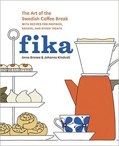 Fika: The Art of The Swedish Coffee Break, with Recipes for Pastries, Breads, and Other Treats: Anna Brones, Johanna Kindvall: 9781607745860: AmazonSmile: Books
