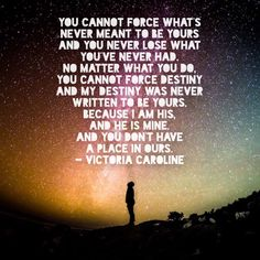 """""""No matter what you do, you cannot force And my destiny was never written to be yours. Writing Therapy, Meant To Be Yours, My Destiny, No Matter What, You Never, Anna, Twitter"""