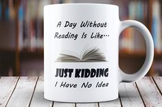 A day without reading is like... just kidding i have no