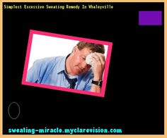 Simplest Excessive Sweating Remedy In Whaleyville 180649 - Your Body to Stop Excessive Sweating In 48 Hours - Guaranteed!