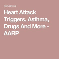 Heart Attack Triggers Asthma Drugs And More  AARP -surprising heart attack tr