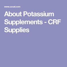 About Potassium Supplements - CRF Supplies