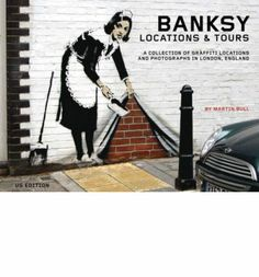 Banksy Locations and Tours: A Collection of Graffiti Locations and Photographs in London, England
