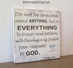 Do not be anxious about anything, but in everything by prayer and petition, with thanksgiving, present your requests to God.
