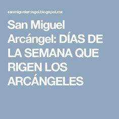 San Miguel Arcángel: DÍAS DE LA SEMANA QUE RIGEN LOS ARCÁNGELES