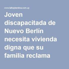Joven discapacitada de Nuevo Berlín necesita vivienda digna que su familia reclama hace años a las autoridades sin respuestas. - La Fraybentina
