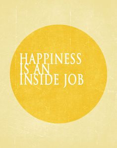 Happiness is an inside job. / power of positive thinking #Mantra #Inspiration