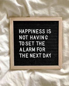 Happiness is not having to set the alarm