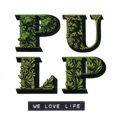 Pulp - we love life album typography - Peter Saville Peter Saville, Pulp, Joy Division, Vinyl Record Collection, Album Cover Design, Still Picture, Floral Letters, Music Artwork, Lettering